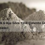 2017 İlk 6 Aya Göre Yıllık Çimento Üretim İstatistikleri